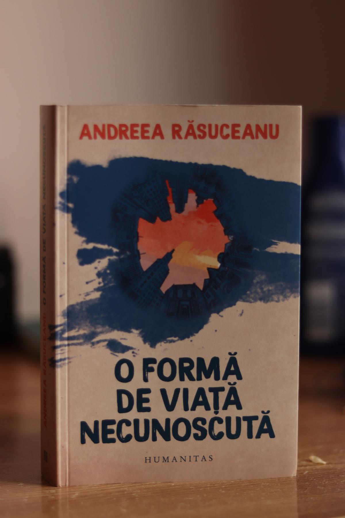 """Andreea Răsuceanu – """"O formă de viață necunoscută"""""""